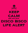 KEEP CALM and use your DISCO BISCO LIFE ALERT - Personalised Poster A4 size