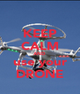 KEEP CALM AND use your DRONE - Personalised Poster A4 size