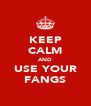 KEEP CALM AND USE YOUR FANGS - Personalised Poster A4 size