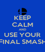 KEEP CALM AND USE YOUR FINAL SMASH - Personalised Poster A4 size