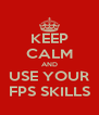 KEEP CALM AND USE YOUR FPS SKILLS - Personalised Poster A4 size