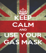 KEEP CALM AND USE YOUR GAS MASK - Personalised Poster A4 size