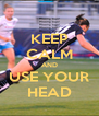 KEEP CALM AND USE YOUR HEAD - Personalised Poster A4 size