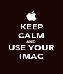 KEEP CALM AND USE YOUR IMAC - Personalised Poster A4 size