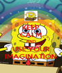 KEEP CALM AND USE YOUR IMAGINATION - Personalised Poster A4 size
