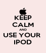 KEEP CALM AND USE YOUR  IPOD - Personalised Poster A4 size