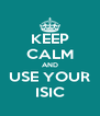 KEEP CALM AND USE YOUR ISIC - Personalised Poster A4 size