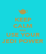 KEEP CALM AND USE YOUR JEDI POWER - Personalised Poster A4 size