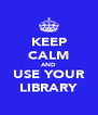 KEEP CALM AND USE YOUR LIBRARY - Personalised Poster A4 size