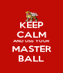 KEEP CALM AND USE YOUR MASTER BALL - Personalised Poster A4 size