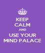 KEEP CALM AND USE YOUR MIND PALACE - Personalised Poster A4 size