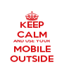 KEEP CALM AND USE YOUR MOBILE OUTSIDE - Personalised Poster A4 size