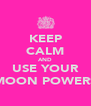 KEEP CALM AND USE YOUR MOON POWERS - Personalised Poster A4 size