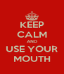 KEEP CALM AND USE YOUR MOUTH - Personalised Poster A4 size