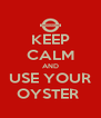 KEEP CALM AND USE YOUR OYSTER  - Personalised Poster A4 size