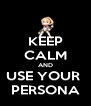 KEEP CALM AND USE YOUR  PERSONA - Personalised Poster A4 size