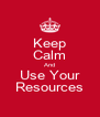 Keep Calm And Use Your Resources - Personalised Poster A4 size