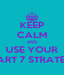 KEEP CALM AND USE YOUR SMART 7 STRATEGY - Personalised Poster A4 size