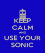 KEEP CALM AND USE YOUR SONIC - Personalised Poster A4 size