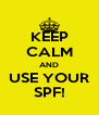 KEEP CALM AND USE YOUR SPF! - Personalised Poster A4 size