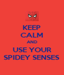 KEEP CALM AND USE YOUR SPIDEY SENSES - Personalised Poster A4 size
