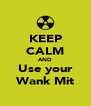KEEP CALM AND Use your Wank Mit - Personalised Poster A4 size