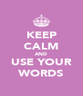 KEEP CALM AND USE YOUR WORDS - Personalised Poster A4 size