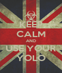 KEEP CALM AND USE YOUR YOLO - Personalised Poster A4 size