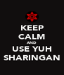 KEEP CALM AND USE YUH SHARINGAN - Personalised Poster A4 size