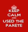 KEEP CALM AND USED THE  PARETE - Personalised Poster A4 size