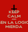 KEEP CALM AND USEN LA LOGICA MIERDA - Personalised Poster A4 size