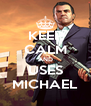 KEEP CALM AND USES MICHAEL - Personalised Poster A4 size