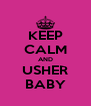 KEEP CALM AND USHER BABY - Personalised Poster A4 size