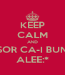 KEEP CALM AND USOR CA-I BUNA ALEE:* - Personalised Poster A4 size
