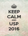 KEEP CALM AND USP 2016 - Personalised Poster A4 size