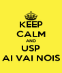 KEEP CALM AND USP AI VAI NOIS - Personalised Poster A4 size