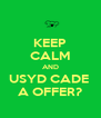 KEEP CALM AND USYD CADE  A OFFER? - Personalised Poster A4 size