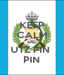 KEEP CALM AND UTZ PIN  PIN - Personalised Poster A4 size