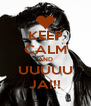 KEEP CALM AND UUUUU JA!!! - Personalised Poster A4 size