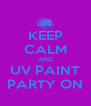 KEEP CALM AND UV PAINT PARTY ON - Personalised Poster A4 size