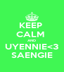 KEEP  CALM  AND UYENNIE<3 SAENGIE - Personalised Poster A4 size