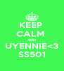 KEEP  CALM  AND UYENNIE<3 SS501 - Personalised Poster A4 size