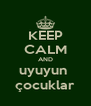 KEEP CALM AND uyuyun  çocuklar - Personalised Poster A4 size