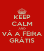 KEEP CALM AND VÁ A FEIRA GRÁTIS - Personalised Poster A4 size