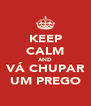 KEEP CALM AND VÁ CHUPAR UM PREGO - Personalised Poster A4 size