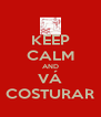 KEEP CALM AND VÁ COSTURAR - Personalised Poster A4 size