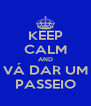 KEEP CALM AND VÁ DAR UM PASSEIO - Personalised Poster A4 size