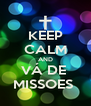 KEEP CALM AND VÁ DE  MISSOES  - Personalised Poster A4 size