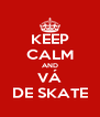 KEEP CALM AND VÁ DE SKATE - Personalised Poster A4 size