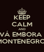 KEEP CALM AND VÁ EMBORA  MONTENEGRO  - Personalised Poster A4 size